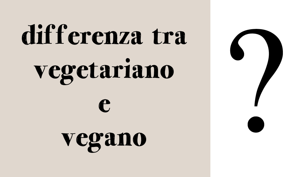 differenza tra vegetariano e vegano
